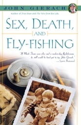 Sex, Death, and Fly-Fishing ebook by John Gierach