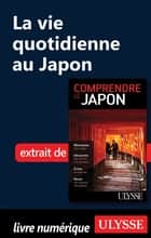 La vie quotidienne au Japon ebook by Martin Beaulieu
