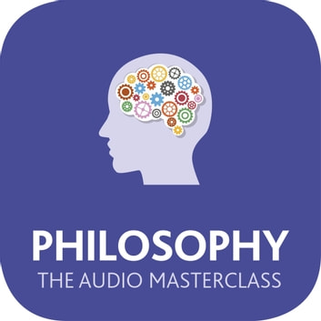 Philosophy: The Audio Masterclass - The Comprehensive Guide to Philosophy and Ethics audiobook by Mel Thompson,Mark Vernon,Nicky Hayes