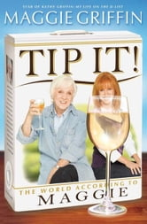 Tip It! - The World According to Maggie ebook by Maggie Griffin