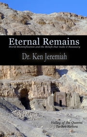 Eternal Remains: World Mummification and the Beliefs that make it Necessary ebook by Ken Jeremiah