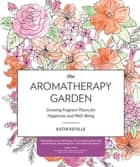 The Aromatherapy Garden ebook by Kathi Keville
