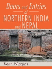Doors and Entries Of Northern India and Nepal ebook by Keith Wiggins