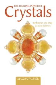 The Healing Power of Crystals Birthstones and Their Celestial Partners
