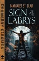 Sign of the Labrys ebook by Margaret St. Clair, Brian Stableford