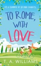 To Rome, with Love ebook by T A Williams