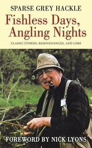 Fishless Days, Angling Nights - Classic Stories, Reminiscences, and Lore ebook by Sparse Grey Hackle,Nick Lyons