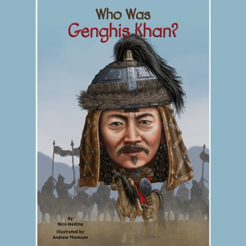 Who Was Genghis Khan? audiobook by Nico Medina,Who HQ