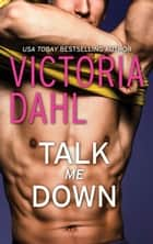 Talk Me Down ebook by Victoria Dahl
