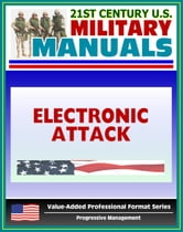 21st Century U.S. Military Manuals: Electronic Attack Tactics, Techniques, and Procedures (FM 34-45) EW, EP, Electronic Warfare (Value-Added Professional Format Series) ebook by Progressive Management