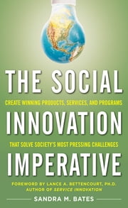 The Social Innovation Imperative: Create Winning Products, Services, and Programs that Solve Society\