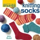 Getting Started Knitting Socks eBook by Ann Budd