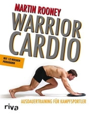 Warrior Cardio - Ausdauertraining für Kampfsportler ebook by Martin Rooney