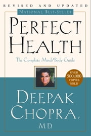 Perfect Health--Revised and Updated - The Complete Mind Body Guide ebook by Deepak Chopra, M.D.
