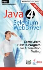 (Part 1) Absolute Beginner: Java 4 Selenium WebDriver: Come Learn How To Program For Automation Testing ebook by Rex Jones II