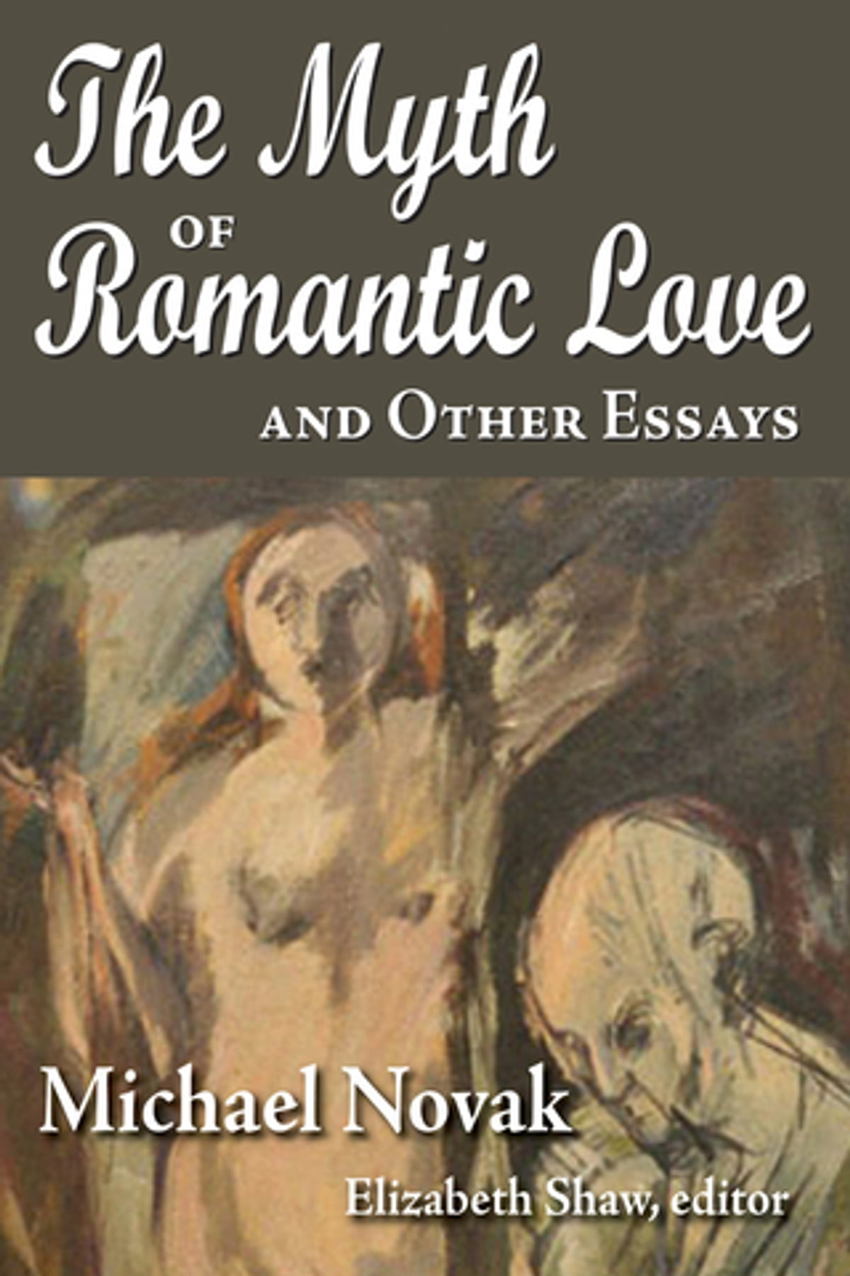 The Myth Of Romantic Love And Other Essays Ebook By Michael Novak   9781412848053  Kobo