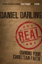 Real - Owning Your Christian Faith ebook by Daniel Darling