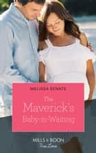 The Maverick's Baby-In-Waiting (Mills & Boon True Love) (Montana Mavericks: The Lonelyhearts Ranch, Book 2) 電子書 by Melissa Senate