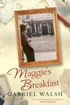 Maggie's Breakfast ebook by Gabriel Walsh