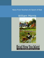 News From Nowhere An Epoch Of Rest ebook by Morris,William