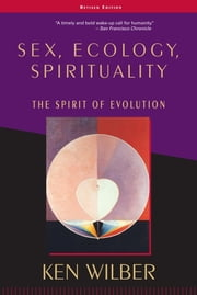 Sex, Ecology, Spirituality - The Spirit of Evolution, Second Edition ebook by Ken Wilber