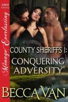County Sheriffs 1: Conquering Adversity ebook by Becca Van