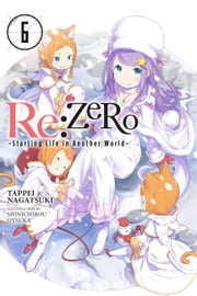Re:ZERO -Starting Life in Another World-, Vol. 6 (light novel) ebook by Tappei Nagatsuki, Shinichirou Otsuka