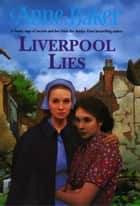 Liverpool Lies - One war. Two sisters. A multitude of secrets. ebook by Anne Baker