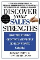Discover Your Sales Strengths - How the World's Greatest Salespeople Develop Winning Careers ebook by Benson Smith, Tony Rutigliano