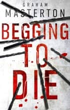 Begging to Die ebook by Graham Masterton