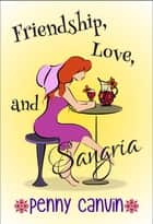 Friendship, Love and Sangria ebook by Penny Canvin
