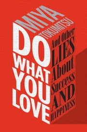 Do What You Love - And Other Lies About Success & Happiness ebook by Miya Tokumitsu