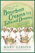 Bourbon Creams and Tattered Dreams - From America to Bermondsey, a story of hope, heartbreak and hardship ekitaplar by Mary Gibson