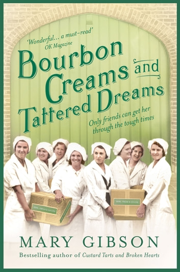 Bourbon Creams and Tattered Dreams - From America to Bermondsey, a story of hope, heartbreak and hardship ebook by Mary Gibson