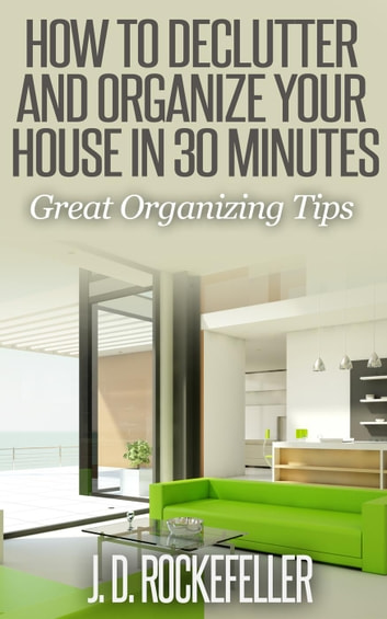 How To Declutter And Organize Your House In 30 Minutes Great Organizing Tips Ebook By