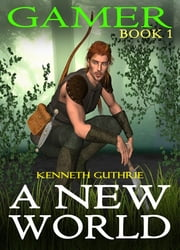 A New World (Gamer, Book 1) ebook by Kobo.Web.Store.Products.Fields.ContributorFieldViewModel
