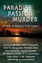 Paradise, Passion, Murder: 10 Tales of Mystery from Hawaii ebook by Terry Ambrose, JoAnn Bassett, Gail Baugniet,...