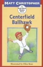 Centerfield Ballhawk ebook by Matt Christopher,Ellen Beier