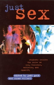 Just Sex - Students Rewrite the Rules on Sex, Violence, Equality and Activism ebook by Jodi Gold,Susan Villari,John StoltenBurg,Andrea Dworkin,Selden Hol,Katie Koestner,Michael Scarce,Aishah Shahida Simmons,Luoluo Hong,Jesselyn Brown,Kathy Miria,Krista Jacob,Andy Abrams,Kristine Herman,Jason Shultz,Martha McCaughey,Janelle White,Stephen Montagna,Elizabethe Holland,Nate Barnett with Michael DiSabato,Brett Sokolo,John Stoltenberg
