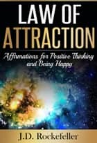 Law of Attraction: Affirmations for Positive Thinking and Being Happy ebook by J.D. Rockefeller