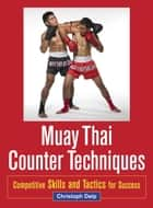 Muay Thai Counter Techniques - Competitive Skills and Tactics for Success ebook by Christoph Delp