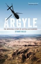 Argyle - The Impossible Story of Australian Diamonds ebook by Stuart Kells