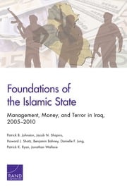 Foundations of the Islamic State - Management, Money, and Terror in Iraq, 2005-2010 ebook by Patrick B. Johnston,Jacob N. Shapiro,Howard J. Shatz,Benjamin Bahney,Danielle F. Jung,Patrick K. Ryan,Jonathan Wallace