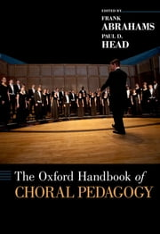 The Oxford Handbook of Choral Pedagogy ebook by Frank Abrahams,Paul D. Head