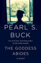 The Goddess Abides - A Novel ebook by Pearl S. Buck