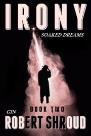Irony (Book 2) Gin Soaked Dreams ebook by Robert Shroud