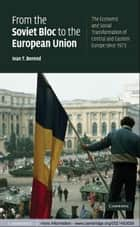 From the Soviet Bloc to the European Union ebook by Ivan T. Berend