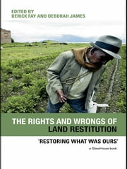 The Rights and Wrongs of Land Restitution - 'Restoring What Was Ours' ebook by Derick Fay,Deborah James