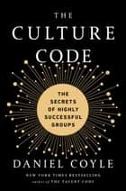 The Culture Code - The Secrets of Highly Successful Groups 電子書 by Daniel Coyle
