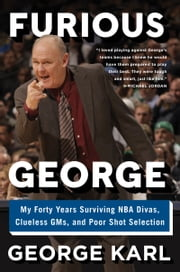 Furious George - My Forty Years Surviving NBA Divas, Clueless GMs, and Poor Shot Selection ebook by George Karl,Curt Sampson
